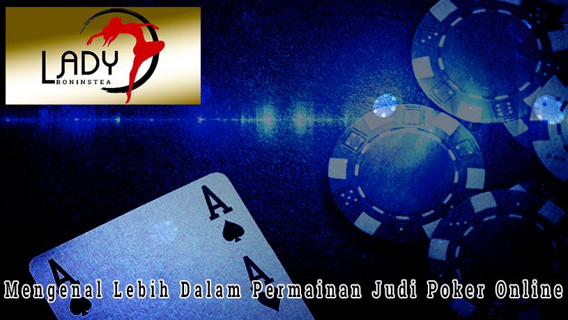 Poker Online - Mengenal Lebih Dalam - Bandar Judi Online Uang Asli