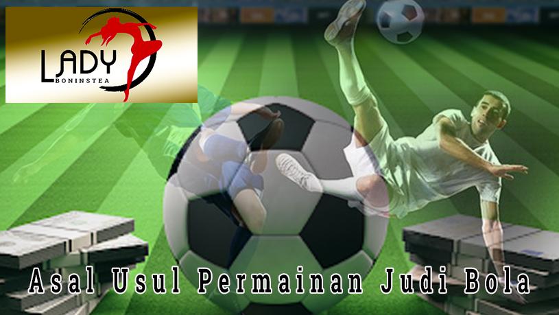 Judi Bola - Asal Usul Permainan Judi Bola - Bandar Judi Online Uang Asli